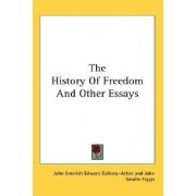 The History of Freedom and Other Essays by John Emerich Edward Dalberg-Acton