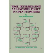 Wage Determination and Incomes Policy in Open Economies by Anne Romanis Braun
