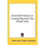Extended Vision! or Looking Beyond This World 1910 by G Tabor Thompson
