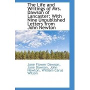 The Life and Writings of Mrs. Dawson of Lancaster by Jane Dawson John Newto Flower Dawson