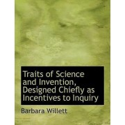Traits of Science and Invention, Designed Chiefly as Incentives to Inquiry by Barbara Willett