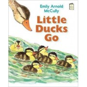 Little Ducks Go by McCully Emily Arnold