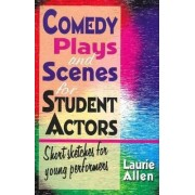 Comedy Plays & Scenes for Student Actors by Laurie Allen