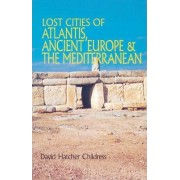 Lost Cities of Atlantis, Ancient Europe and the Mediterranean by David Hatcher Childress
