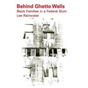 Behind Ghetto Walls by Lee Rainwater