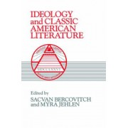 Ideology and Classic American Literature by Sacvan Bercovitch