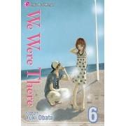 We Were There, Volume 6 by Yuki Obata
