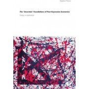 The 'Uncertain' Foundations of Post Keynesian Economics by Stephen P. Dunn
