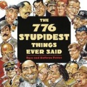 The 776 Stupidest Things Ever Said by R. Petras