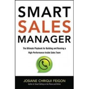 Smart Sales Manager: The Ultimate Playbook for Building and Running a High-Performance Inside Sales Team by Josiane Chriqui Feigon