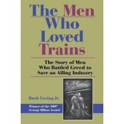 The Men Who Loved Trains by Rush Loving