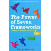 The Power of Seven Frameworks by Kazuyo Katsuma
