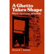 A Ghetto Takes Shape by Kenneth L. Kusmer