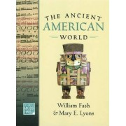 The Ancient American World by Professor of Archaeology and Ethnology William Fash