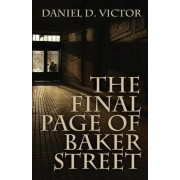 The Final Page of Baker Street by Daniel D Victor