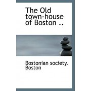 The Old Town-House of Boston .. by Bostonian Society Boston