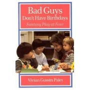 Bad Guys Don't Have Birthdays by Vivian Gussin Paley