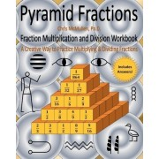 Pyramid Fractions -- Fraction Multiplication and Division Workbook by Chris McMullen Ph D