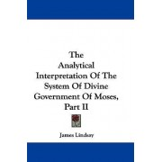 The Analytical Interpretation of the System of Divine Government of Moses, Part II by James Lindsay