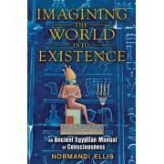Imagining the World into Existence by Normandi Ellis