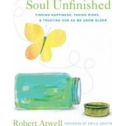 Soul Unfinished: Finding Happiness Taking Risks and Trusting God by Robert Atwell