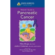 Johns Hopkins Patients' Guide To Pancreatic Cancer by Nita Ahuja