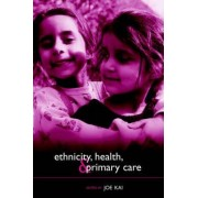 Ethnicity, Health and Primary Care by Joe Kai