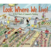 Look Where We Live! A First Book of Community Building by Scot Ritchie