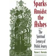 Sparks Amidst the Ashes by Byron L. Sherwin