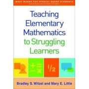 Teaching Elementary Mathematics to Struggling Learners by Bradley Steven Witzel