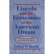 Lincoln and the Economics of the American Dream by Gabor S. Boritt