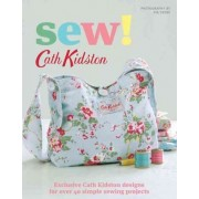 Sew!: Exclusive Cath Kidston Designs for Over 40 Simple Sewing Projects by Cath Kidston