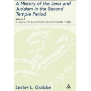 A History of the Jews and Judaism in the Second Temple Period: Coming of the Greeks - The Early Hellenistic Period (335-175 BCE) v. 2 by Lester L. Grabbe