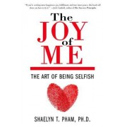 The Joy of Me: Uncover Your Loving Self Through the Art of Being Selfish