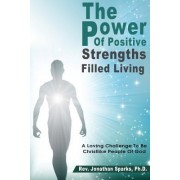 """The Power of Positive, Strengths-Filled Living: A Loving Challenge to Be Christlike """"People of God"""""""