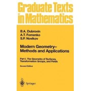 Modern Geometry - Methods and Applications: Geometry of Surfaces, Transformation Groups, and Fields Part I by B. A. Dubrovin