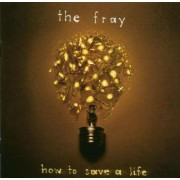 The Fray - How To Save A Life (0828768614327) (1 CD)