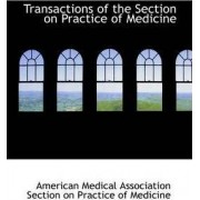 Transactions of the Section on Practice of Medicine by Association Section on Practic Medical Association Section on Practic