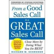 From a Good Sales Call to a Great Sales Call: Close More by Doing What You Do Best by Richard M. Schroder