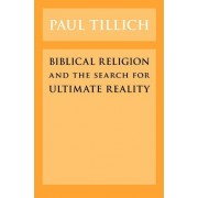Biblical Religion and the Search for Ultimate Reality by Paul Tillich