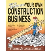 How to Succeed with Your Own Construction Business by Stephen Diller