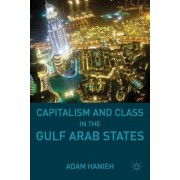 Capitalism and Class in the Gulf Arab States by Adam Hanieh