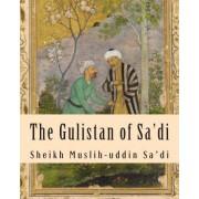The Gulistan of Sa'di by Sheikh Muslih Sa'di