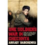 One Soldier's War in Chechnya by Arkady Babchenko