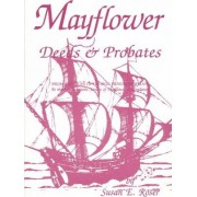 Mayflower Deeds & Probates by Susan E Roser