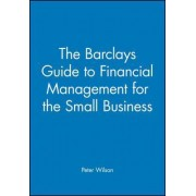 The Barclays Guide to Financial Management for the Small Business by Peter Wilson