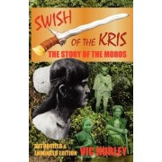Swish of the Kris, the Story of the Moros, Authorized and Enhanced Edition by Vic Hurley