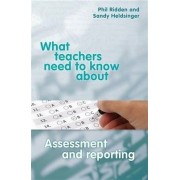 What Teachers need to Know about Assessment and Reporting by Phil Ridden