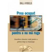 Prea Ocupat Pentru A Nu Ma Ruga - Bill Hybels