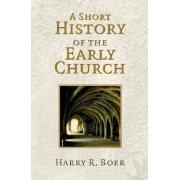 A Short History of the Early Church by Harry R. Boer